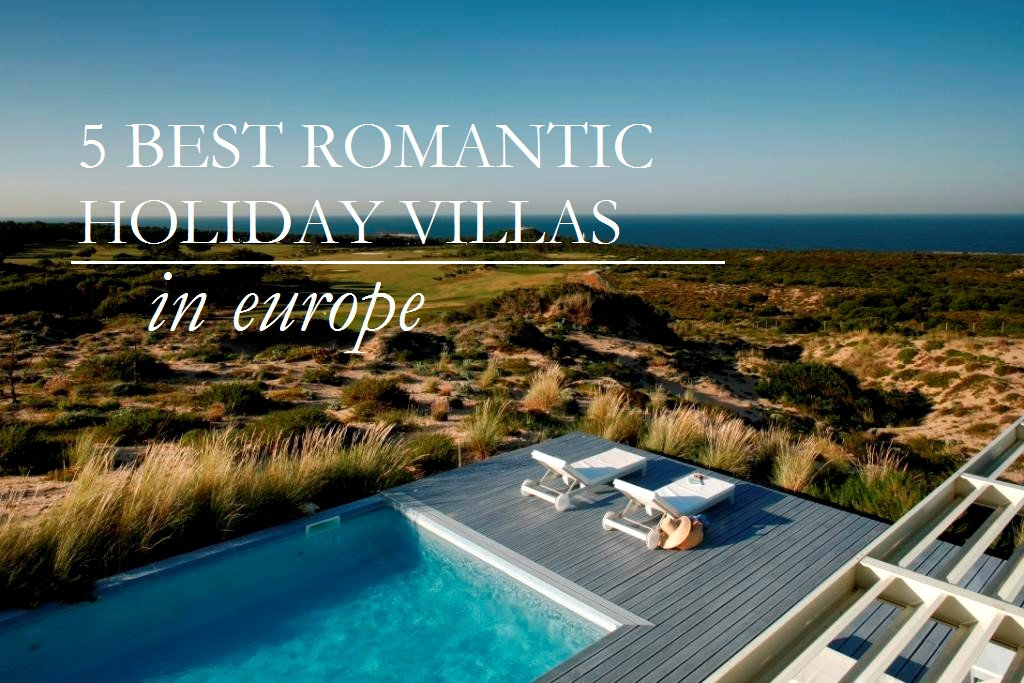 5 BEst Romantic Villas in Europe